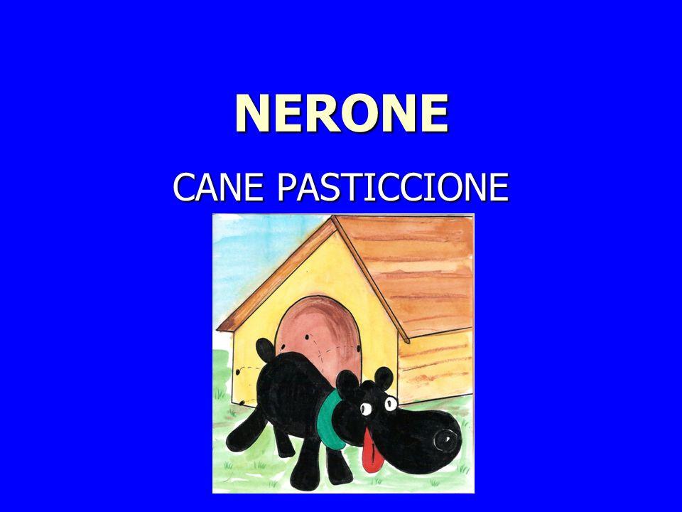NERONE CANE PASTICCIONE