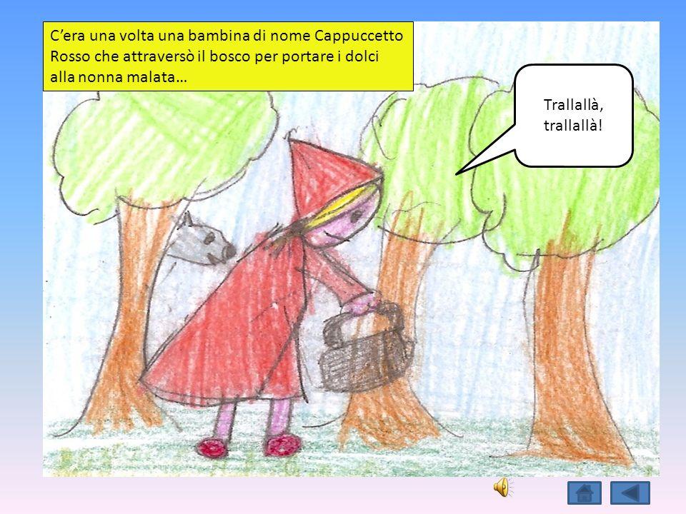 C'era una volta una bambina di nome Cappuccetto Rosso che attraversò il bosco per portare i dolci alla nonna malata…