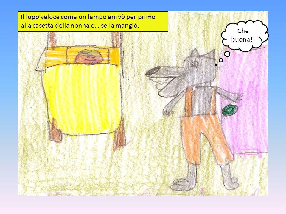 Il lupo veloce come un lampo arrivò per primo alla casetta della nonna e… se la mangiò.