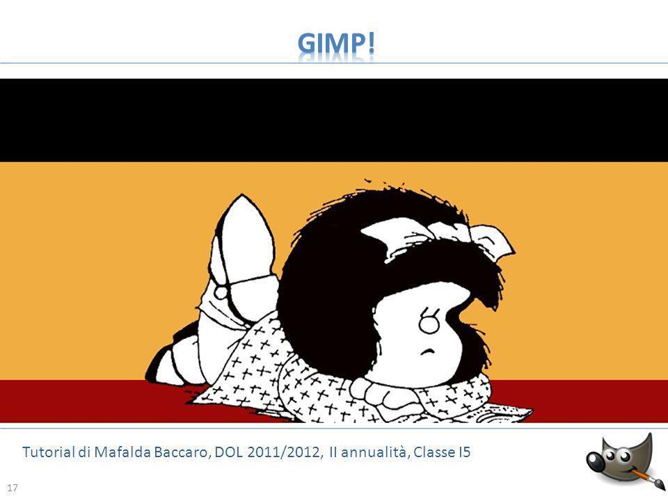 GIMP! Tutorial di Mafalda Baccaro, DOL 2011/2012, II annualità, Classe I5 17