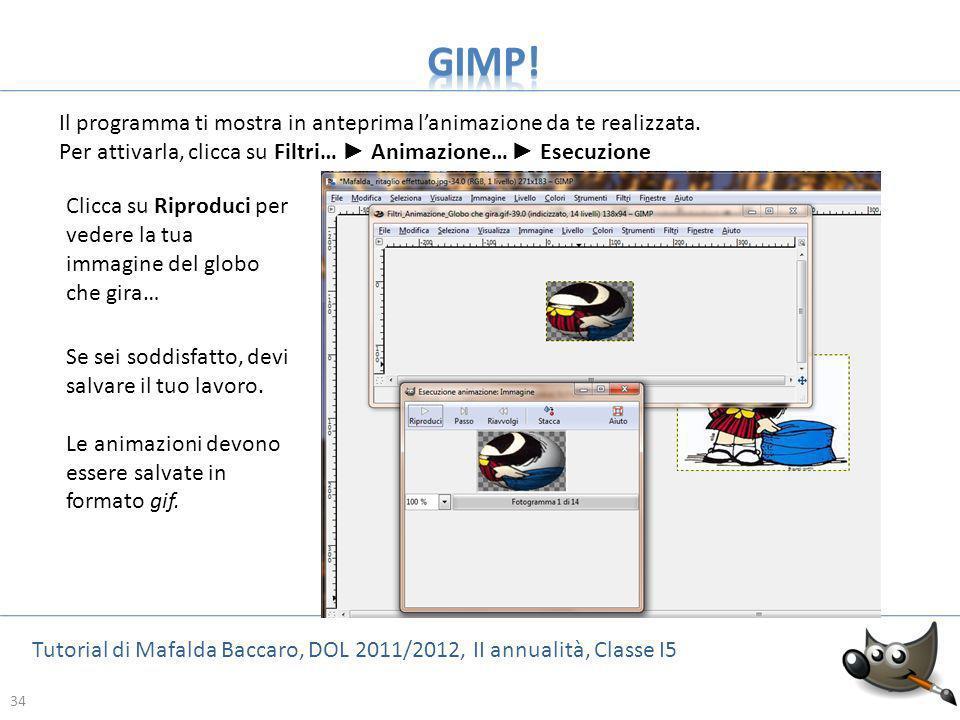 GIMP! Il programma ti mostra in anteprima l'animazione da te realizzata. Per attivarla, clicca su Filtri… ► Animazione… ► Esecuzione.
