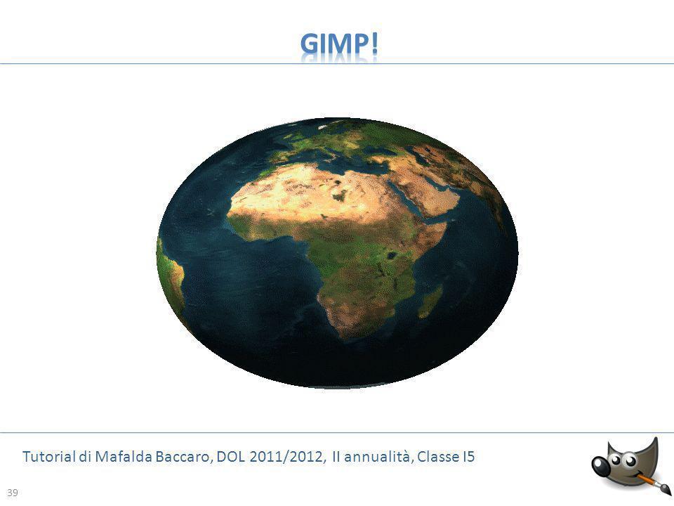 GIMP! Tutorial di Mafalda Baccaro, DOL 2011/2012, II annualità, Classe I5 39