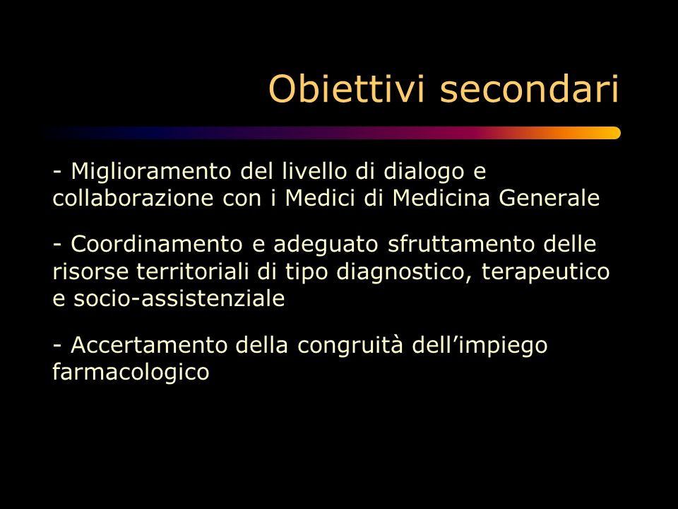 Obiettivi secondari- Miglioramento del livello di dialogo e collaborazione con i Medici di Medicina Generale.