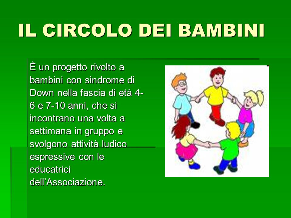 IL CIRCOLO DEI BAMBINI È un progetto rivolto a bambini con sindrome di