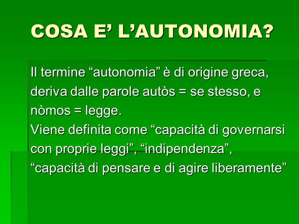 COSA E' L'AUTONOMIA Il termine autonomia è di origine greca,