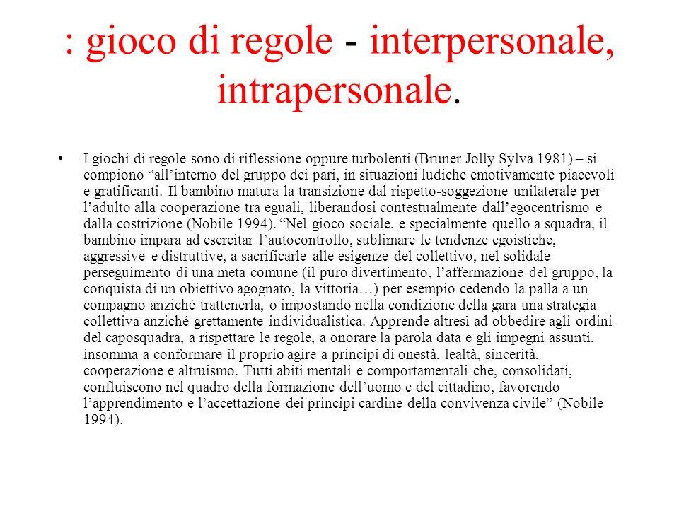 : gioco di regole - interpersonale, intrapersonale.