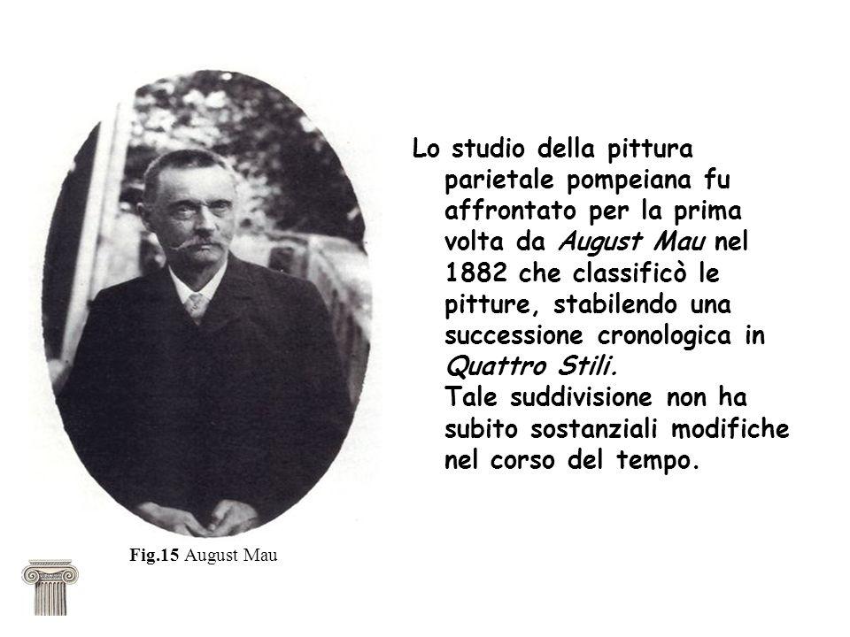 Lo studio della pittura parietale pompeiana fu affrontato per la prima volta da August Mau nel 1882 che classificò le pitture, stabilendo una successione cronologica in Quattro Stili. Tale suddivisione non ha subito sostanziali modifiche nel corso del tempo.