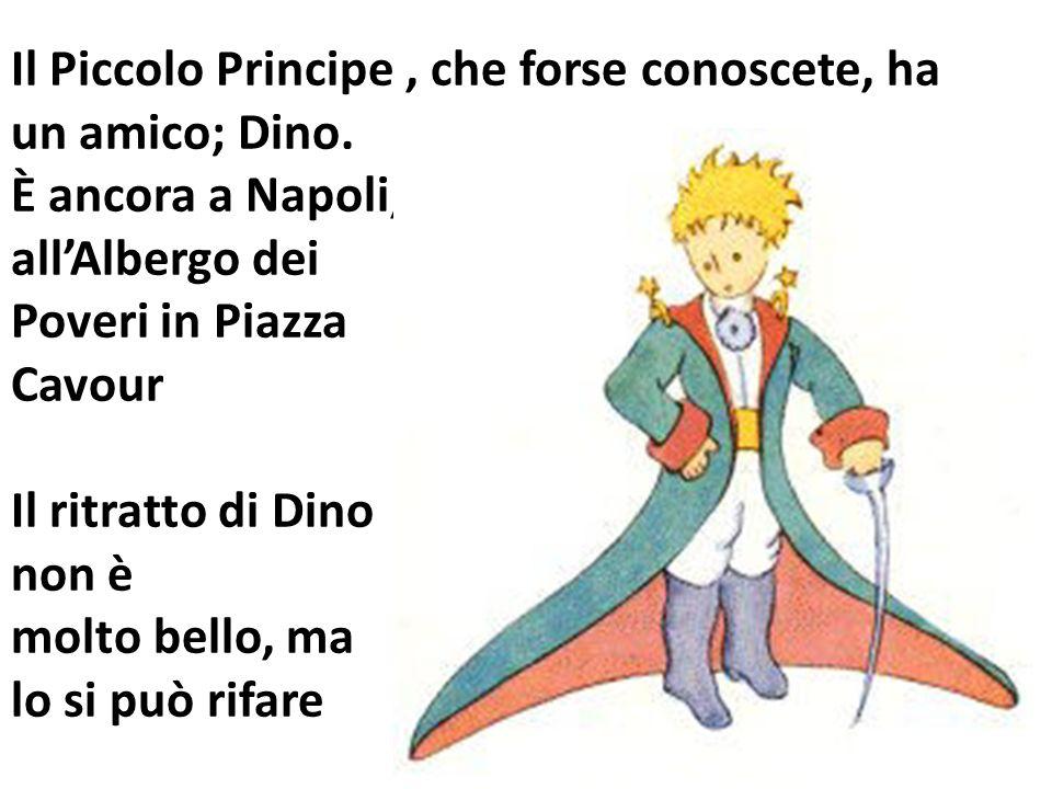 Il Piccolo Principe , che forse conoscete, ha un amico; Dino