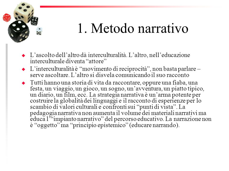 1. Metodo narrativo L'ascolto dell'altro dà interculturalità. L'altro, nell'educazione interculturale diventa attore