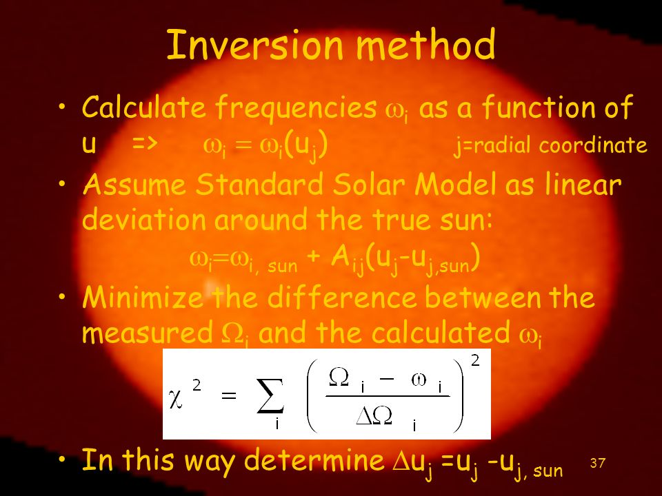 Inversion methodCalculate frequencies wi as a function of u => wi = wi(uj) j=radial coordinate.