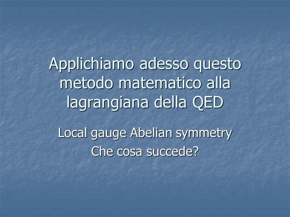 Applichiamo adesso questo metodo matematico alla lagrangiana della QED