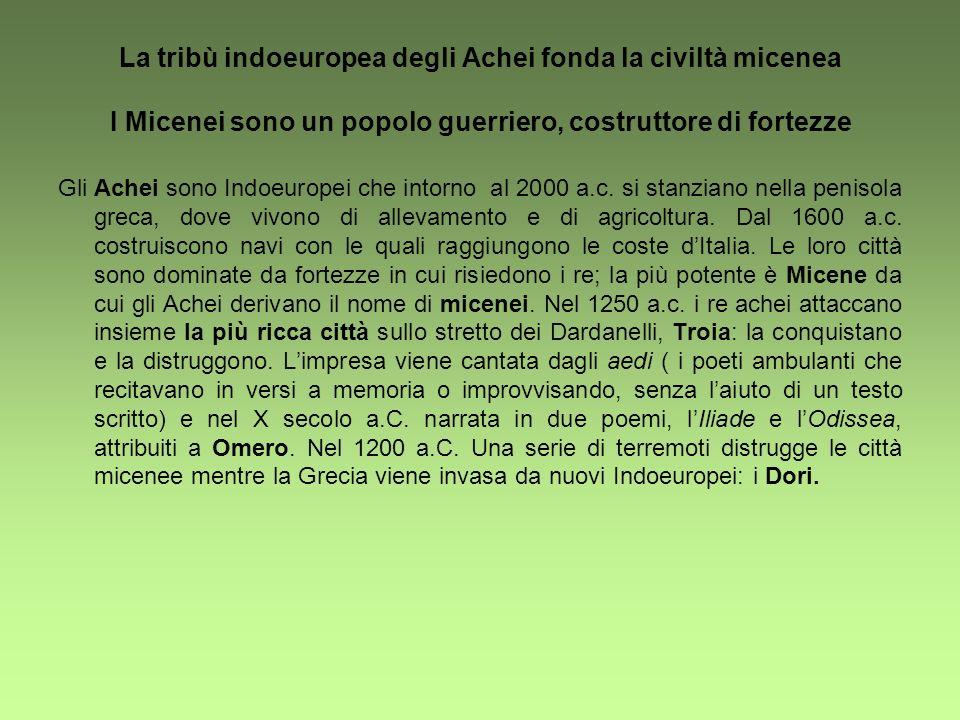 La tribù indoeuropea degli Achei fonda la civiltà micenea I Micenei sono un popolo guerriero, costruttore di fortezze