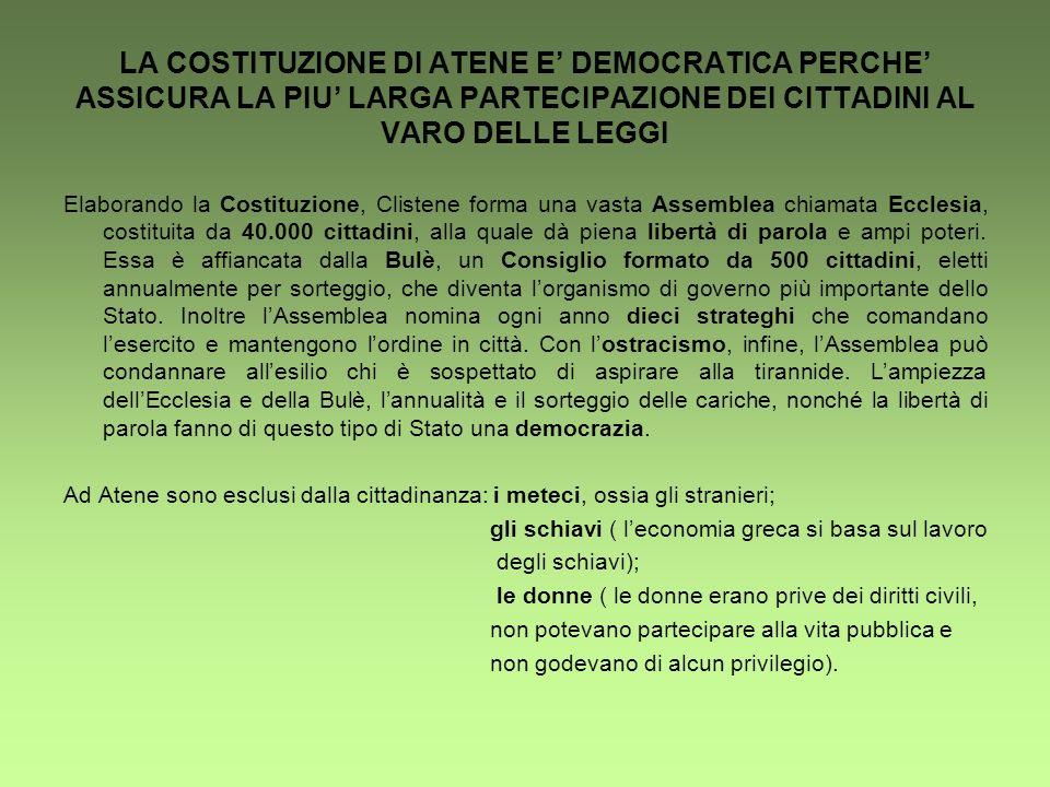 LA COSTITUZIONE DI ATENE E' DEMOCRATICA PERCHE' ASSICURA LA PIU' LARGA PARTECIPAZIONE DEI CITTADINI AL VARO DELLE LEGGI