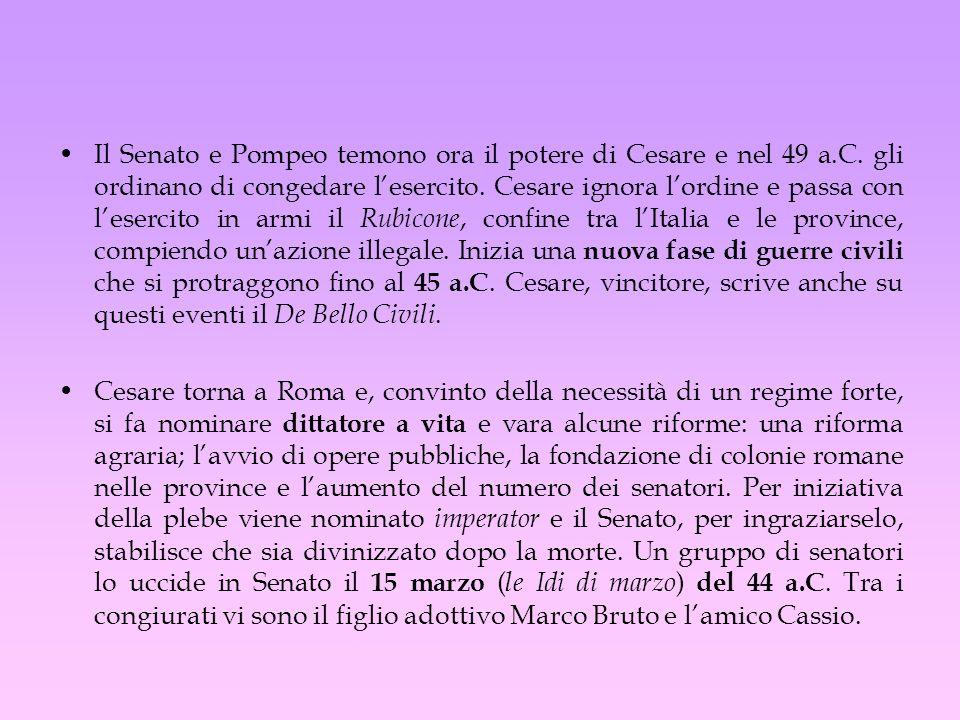 Il Senato e Pompeo temono ora il potere di Cesare e nel 49 a. C