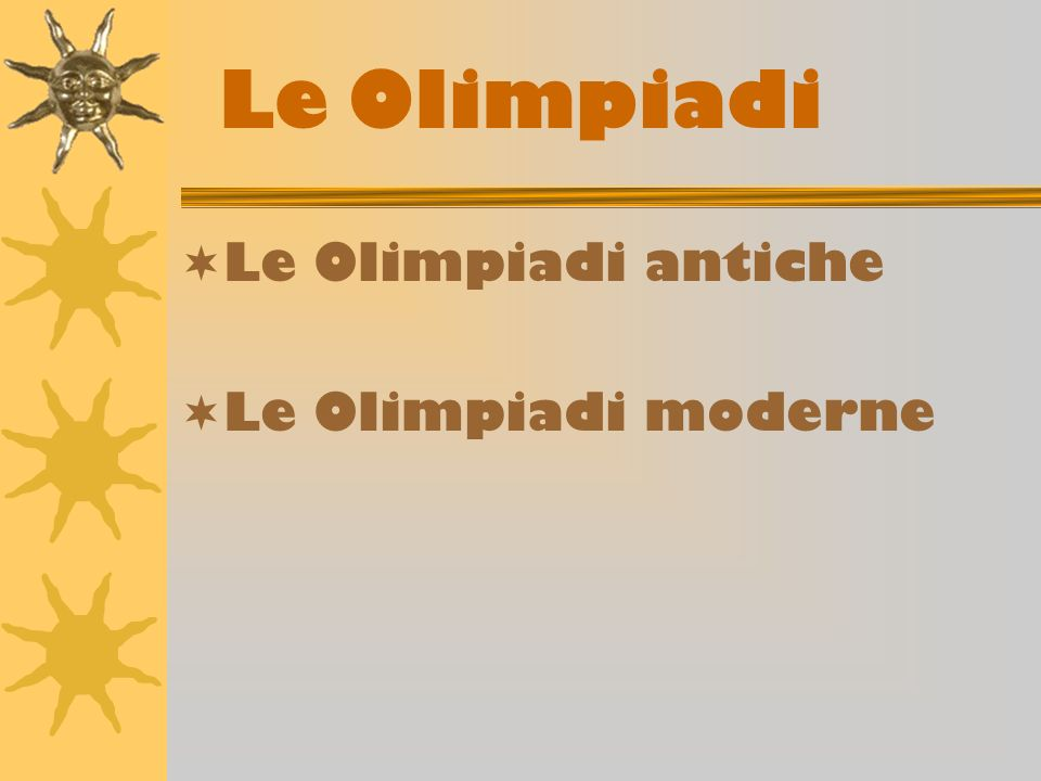 Le Olimpiadi Le Olimpiadi antiche Le Olimpiadi moderne