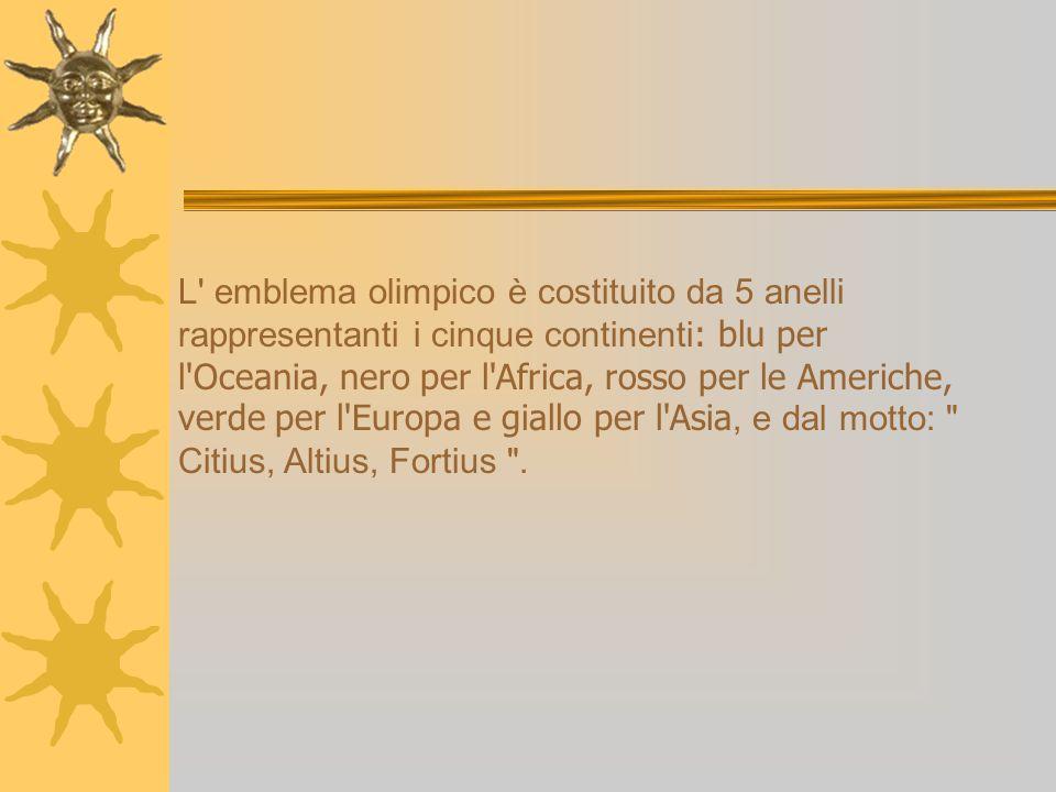 L emblema olimpico è costituito da 5 anelli rappresentanti i cinque continenti: blu per l Oceania, nero per l Africa, rosso per le Americhe, verde per l Europa e giallo per l Asia, e dal motto: Citius, Altius, Fortius .