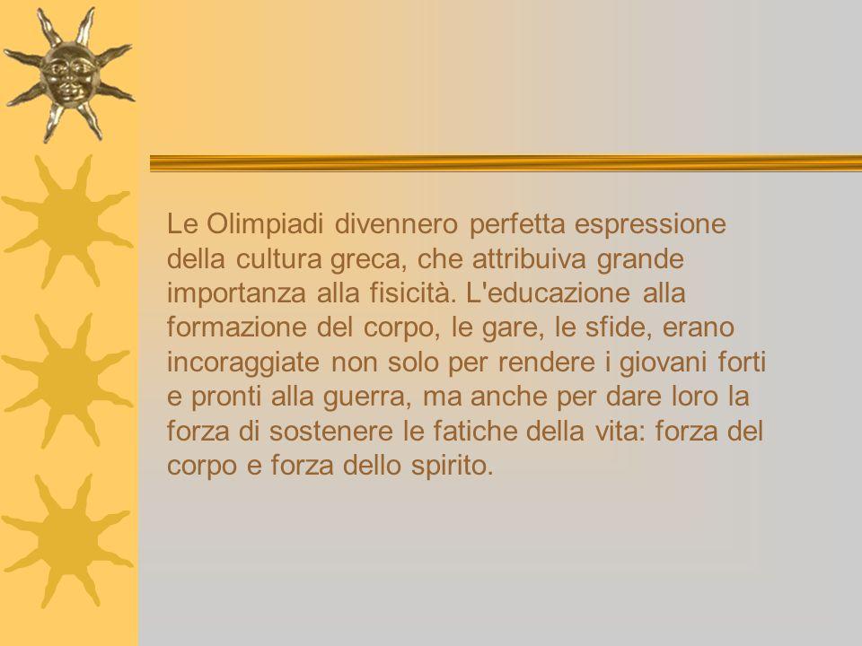 Le Olimpiadi divennero perfetta espressione della cultura greca, che attribuiva grande importanza alla fisicità.