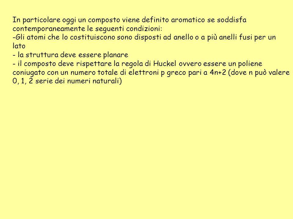 In particolare oggi un composto viene definito aromatico se soddisfa contemporaneamente le seguenti condizioni: