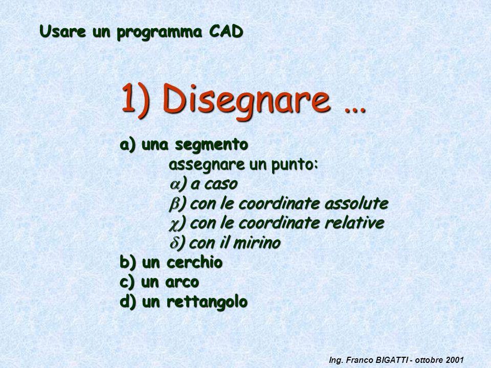 1) Disegnare … Usare un programma CAD a) una segmento