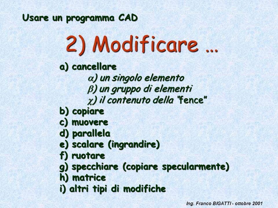 2) Modificare … Usare un programma CAD a) cancellare