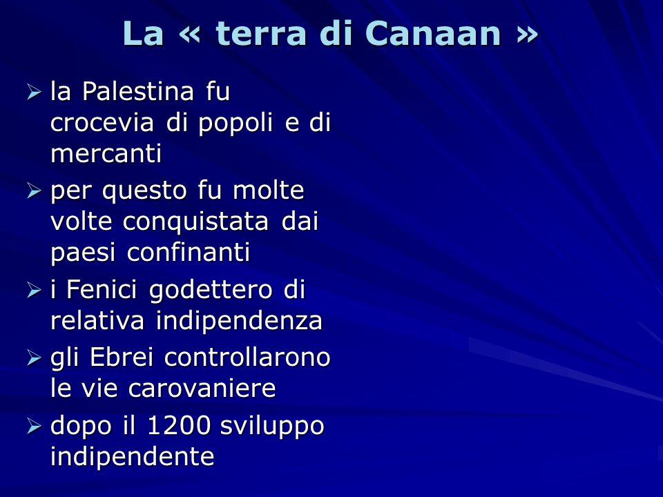La « terra di Canaan » la Palestina fu crocevia di popoli e di mercanti. per questo fu molte volte conquistata dai paesi confinanti.