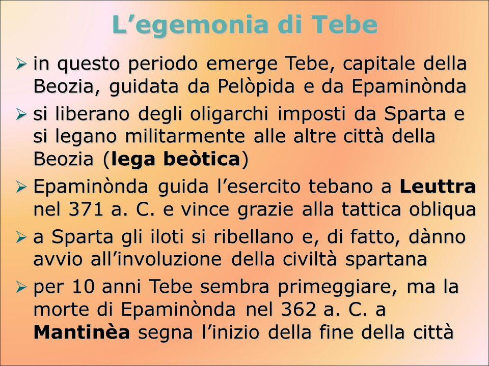 L'egemonia di Tebe in questo periodo emerge Tebe, capitale della Beozia, guidata da Pelòpida e da Epaminònda.