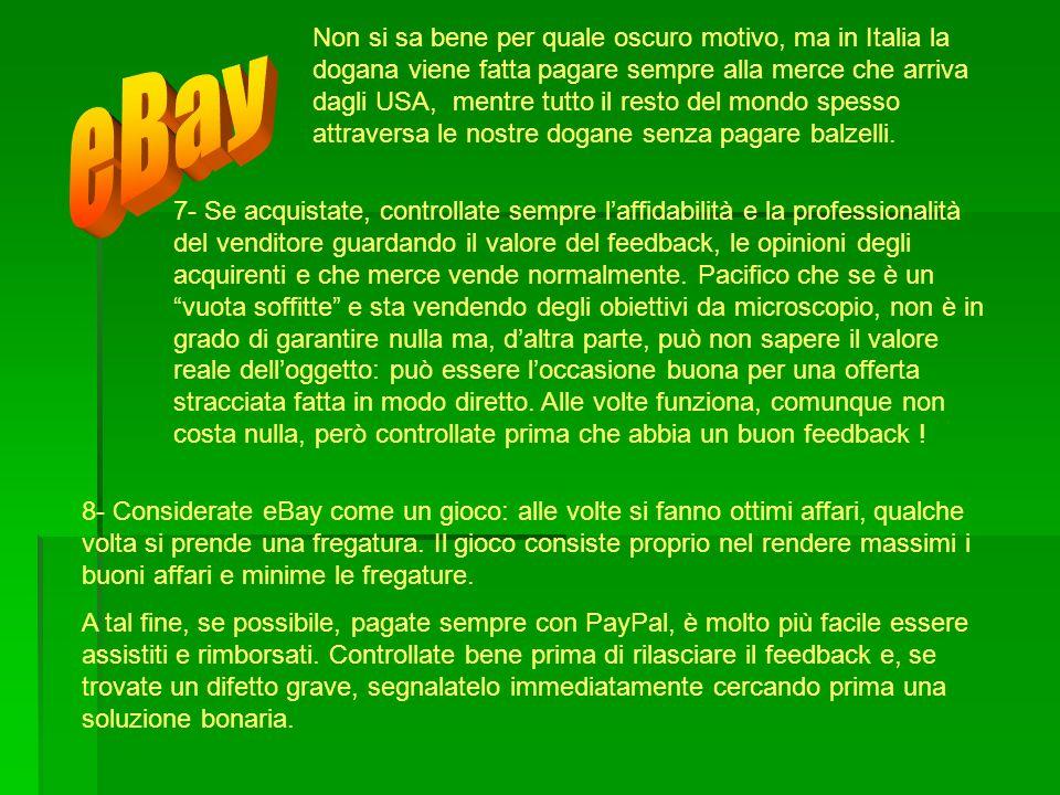 Non si sa bene per quale oscuro motivo, ma in Italia la dogana viene fatta pagare sempre alla merce che arriva dagli USA, mentre tutto il resto del mondo spesso attraversa le nostre dogane senza pagare balzelli.
