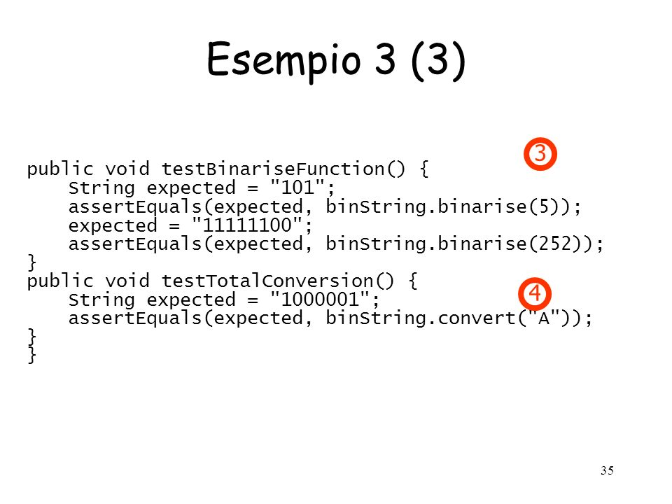 Esempio 3 (3) 3 4 public void testBinariseFunction() {