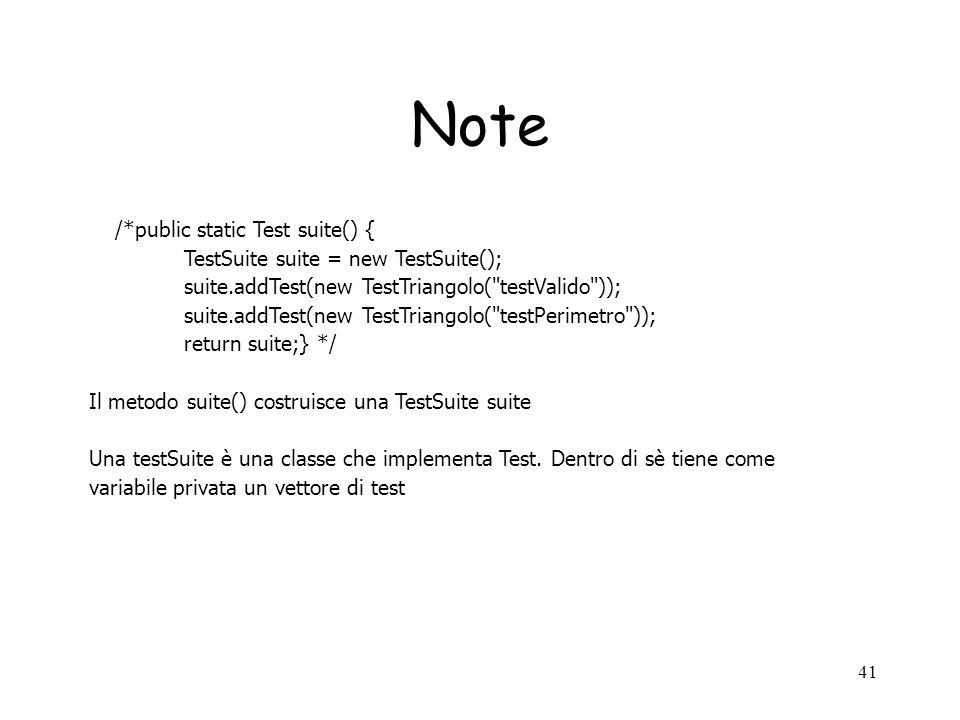 Note /*public static Test suite() { TestSuite suite = new TestSuite();