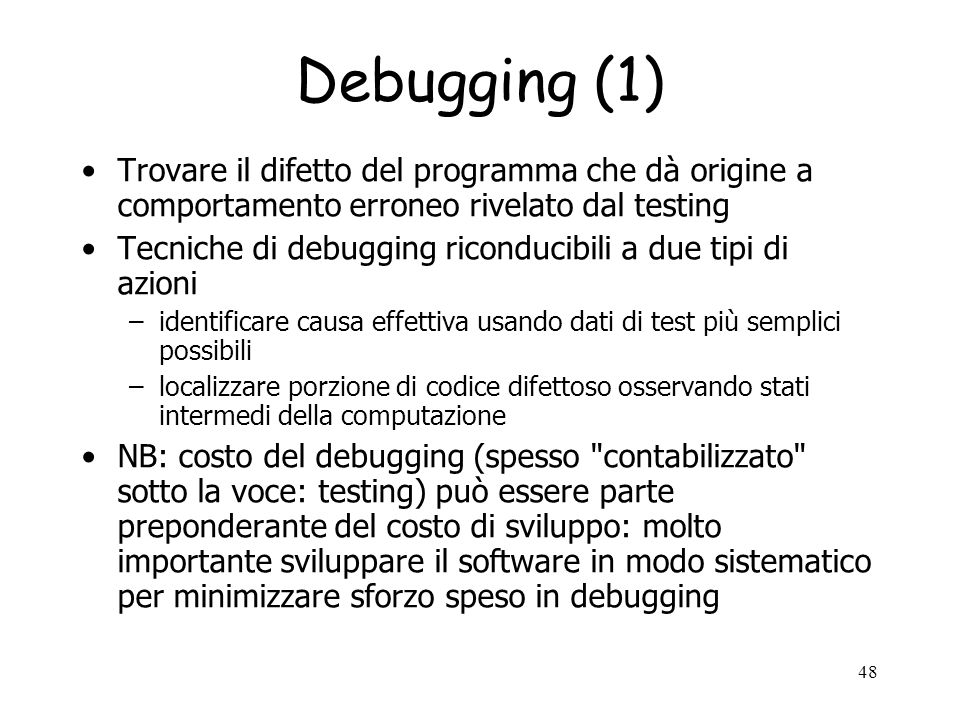 Debugging (1) Trovare il difetto del programma che dà origine a comportamento erroneo rivelato dal testing.