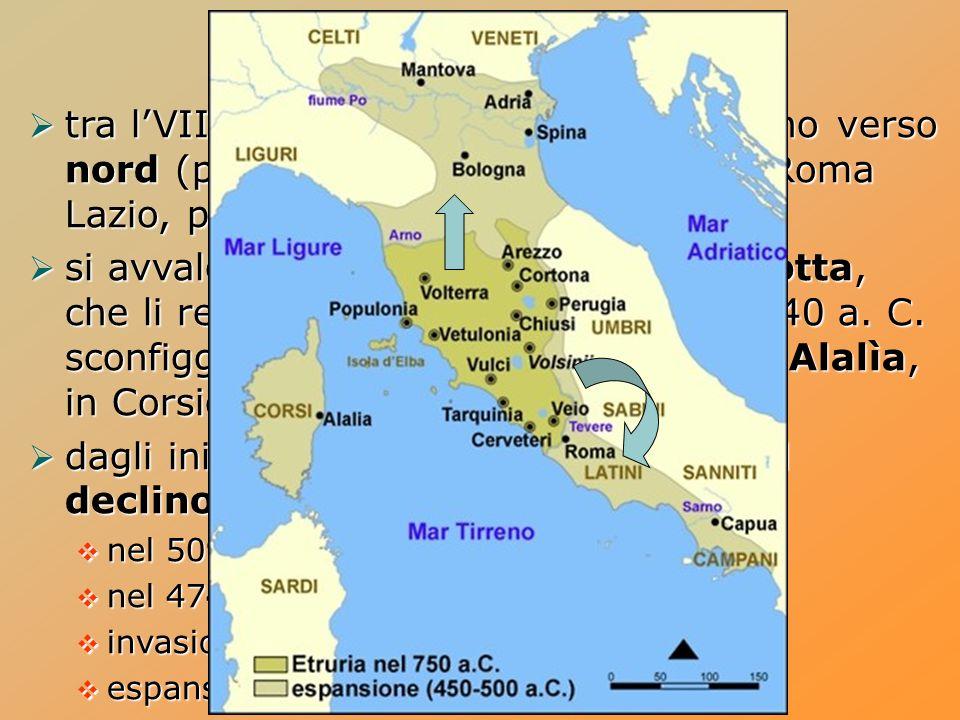 Gli Etruschi in Italia tra l'VIII e il V secolo a. C. si espandono verso nord (pianura padana) e verso sud (Roma Lazio, poi Campania)