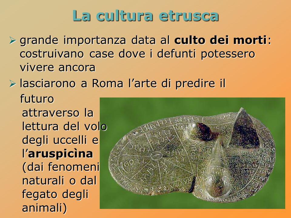 La cultura etrusca grande importanza data al culto dei morti: costruivano case dove i defunti potessero vivere ancora.