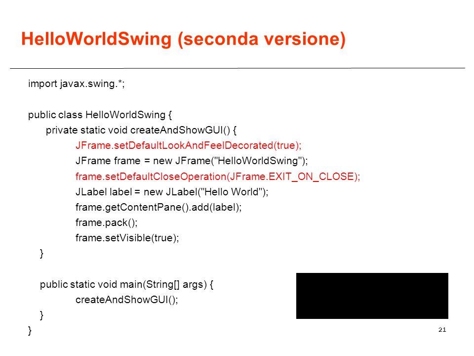 HelloWorldSwing (seconda versione)