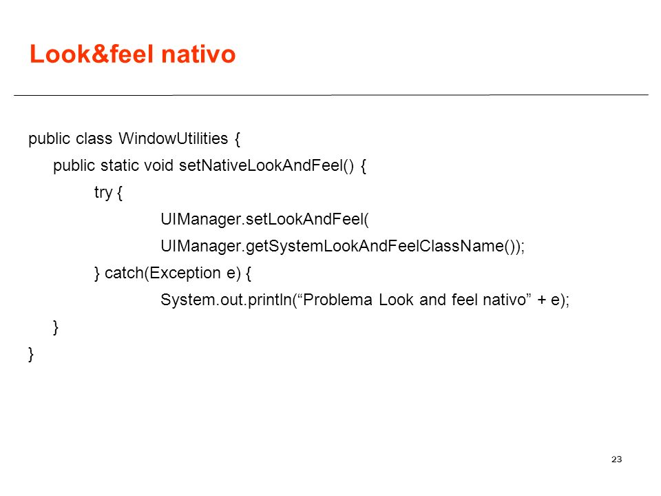Look&feel nativo public class WindowUtilities {