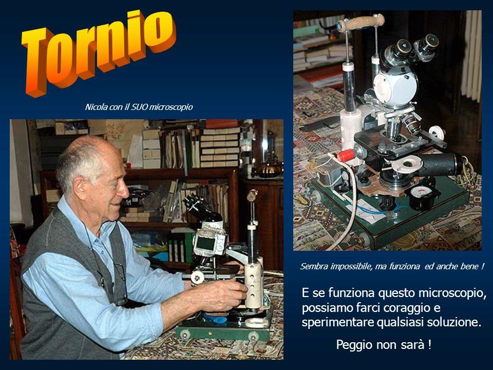 Tornio Nicola con il SUO microscopio. Sembra impossibile, ma funziona ed anche bene !