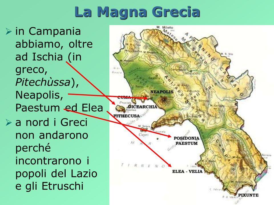 La Magna Grecia in Campania abbiamo, oltre ad Ischia (in greco, Pitechùssa), Neapolis, Paestum ed Elea.