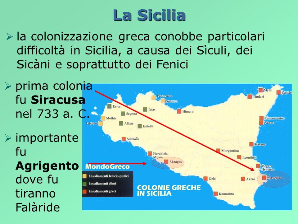 La Sicilia la colonizzazione greca conobbe particolari difficoltà in Sicilia, a causa dei Sìculi, dei Sicàni e soprattutto dei Fenici.