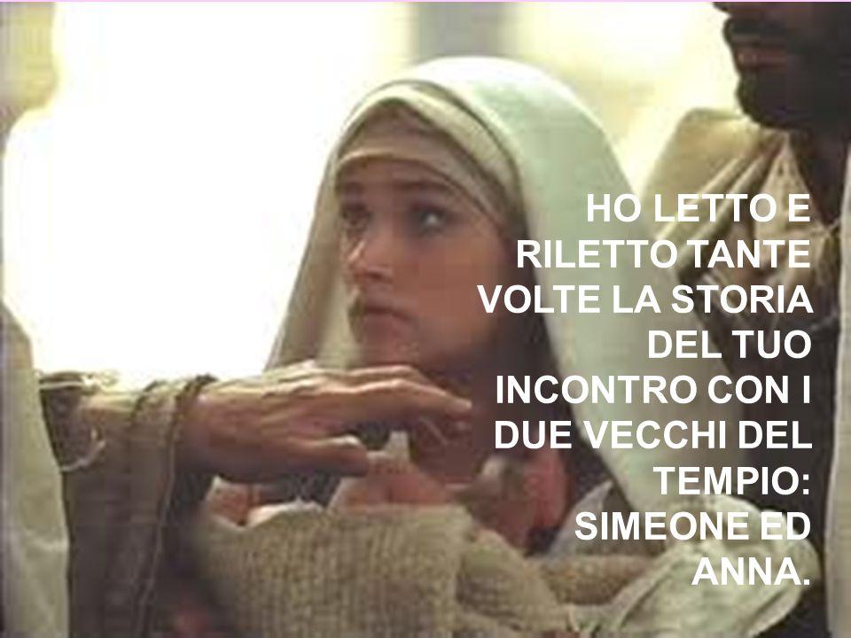 HO LETTO E RILETTO TANTE VOLTE LA STORIA DEL TUO INCONTRO CON I DUE VECCHI DEL TEMPIO: SIMEONE ED ANNA.