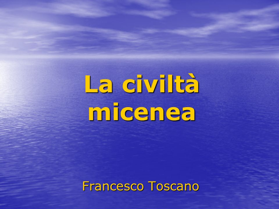La civiltà micenea Francesco Toscano