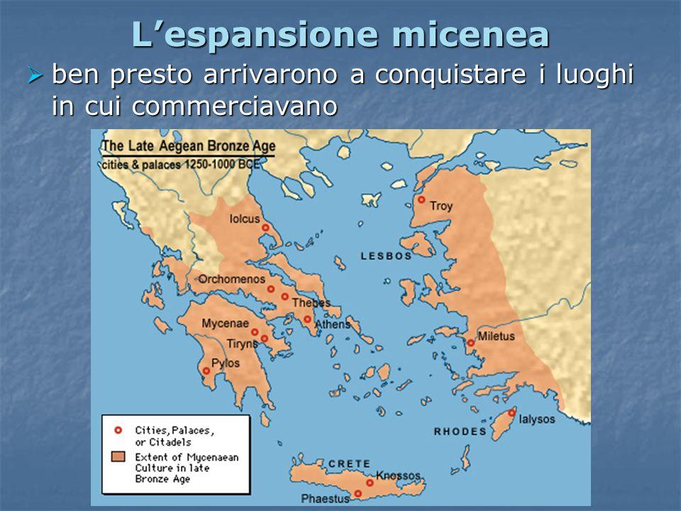 L'espansione micenea ben presto arrivarono a conquistare i luoghi in cui commerciavano