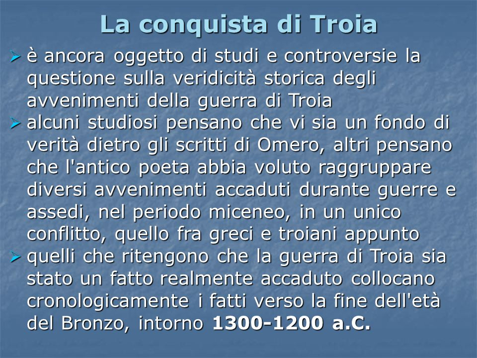 La conquista di Troiaè ancora oggetto di studi e controversie la questione sulla veridicità storica degli avvenimenti della guerra di Troia.