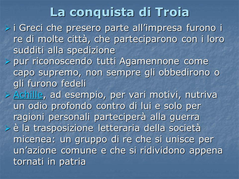 La conquista di Troia i Greci che presero parte all'impresa furono i re di molte città, che parteciparono con i loro sudditi alla spedizione.