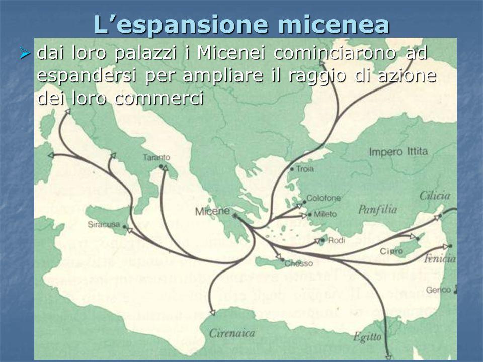 L'espansione miceneadai loro palazzi i Micenei cominciarono ad espandersi per ampliare il raggio di azione dei loro commerci.