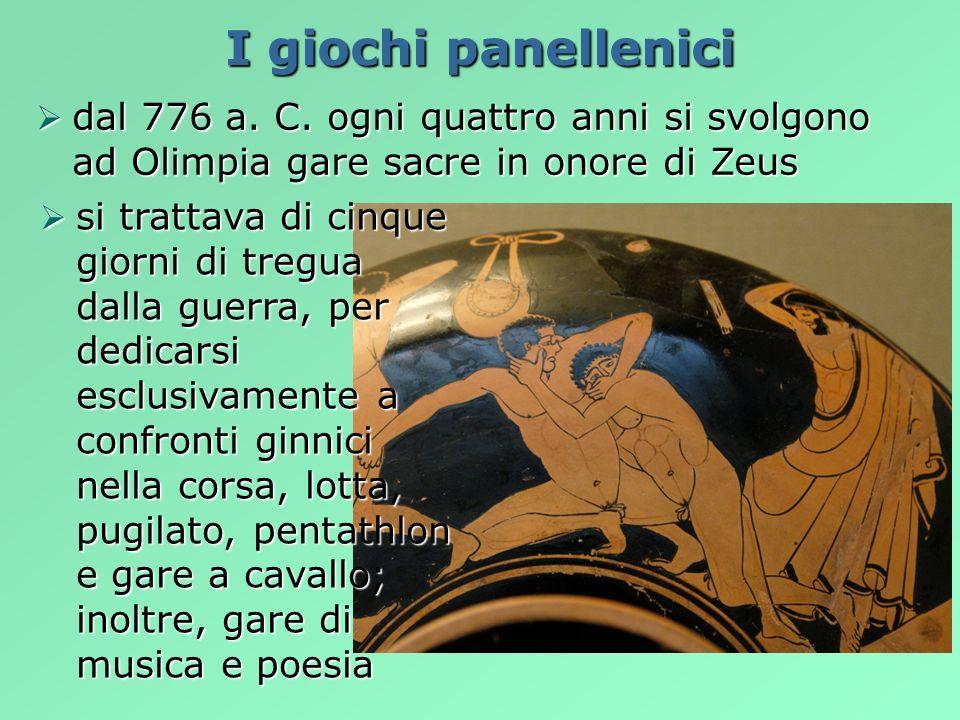 I giochi panellenici dal 776 a. C. ogni quattro anni si svolgono ad Olimpia gare sacre in onore di Zeus.