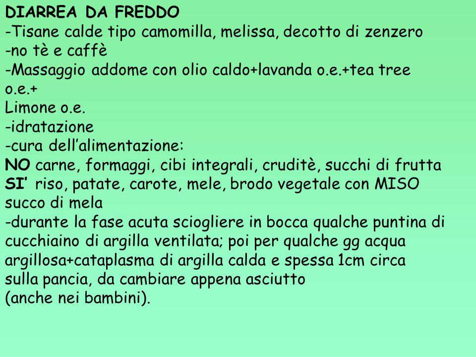 DIARREA DA FREDDO -Tisane calde tipo camomilla, melissa, decotto di zenzero. -no tè e caffè.