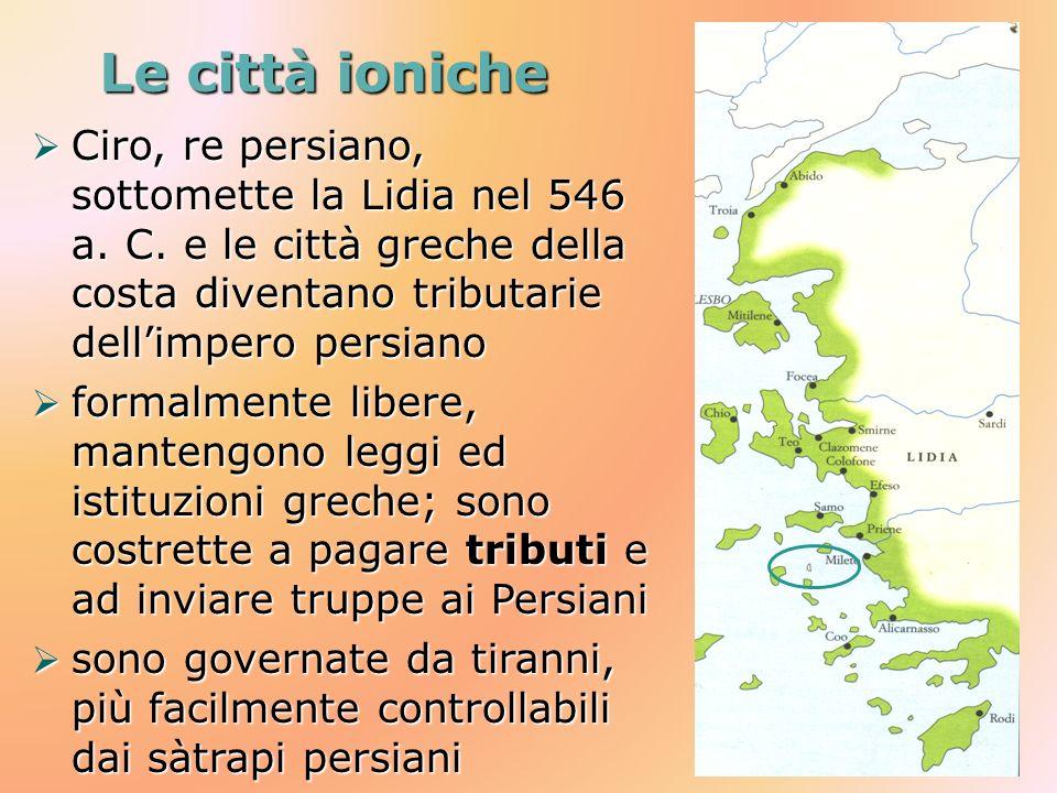 Le città ioniche Ciro, re persiano, sottomette la Lidia nel 546 a. C. e le città greche della costa diventano tributarie dell'impero persiano.