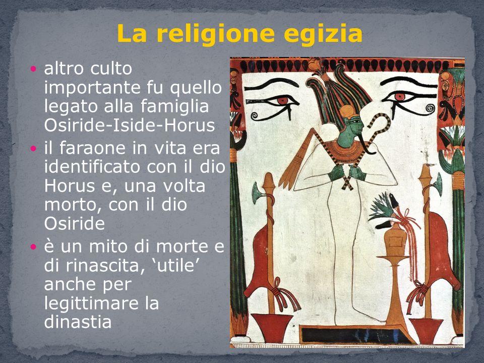 La religione egizia altro culto importante fu quello legato alla famiglia Osiride-Iside-Horus.