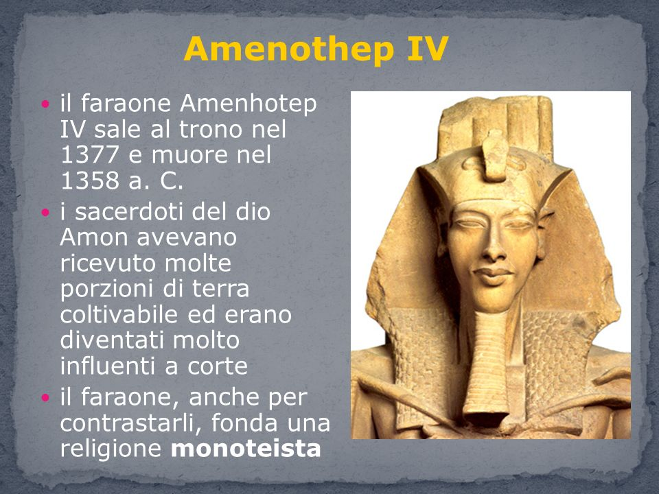 Amenothep IV il faraone Amenhotep IV sale al trono nel 1377 e muore nel 1358 a. C.