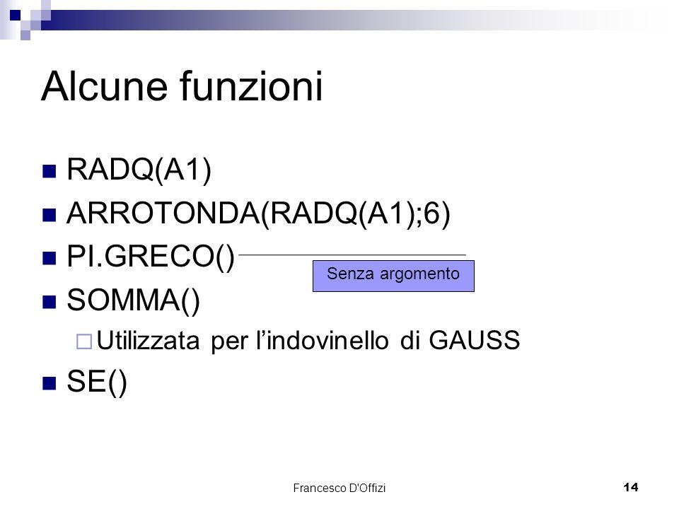 Alcune funzioni RADQ(A1) ARROTONDA(RADQ(A1);6) PI.GRECO() SOMMA() SE()