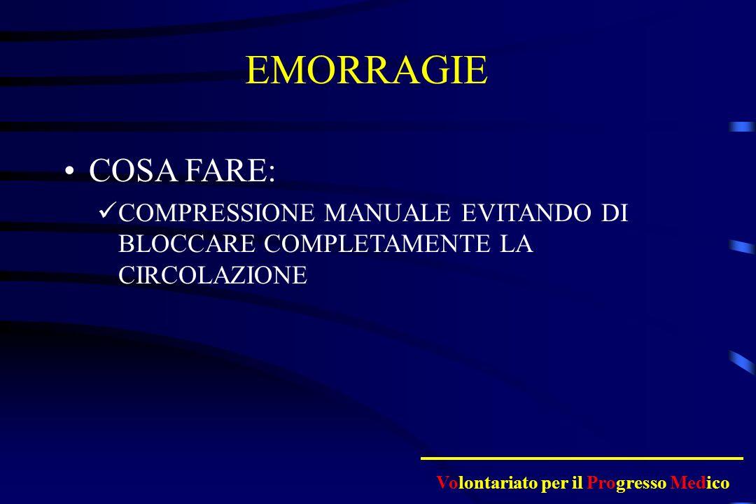 EMORRAGIE COSA FARE: COMPRESSIONE MANUALE EVITANDO DI BLOCCARE COMPLETAMENTE LA CIRCOLAZIONE.